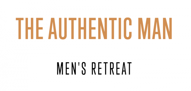 The Authentic Man Retreat